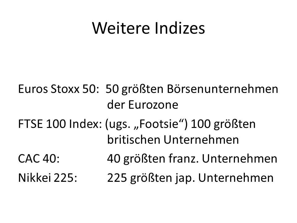 Weitere Indizes Euros Stoxx 50: 50 größten Börsenunternehmen der Eurozone FTSE 100 Index: (ugs. Footsie) 100 größten britischen Unternehmen CAC 40:40