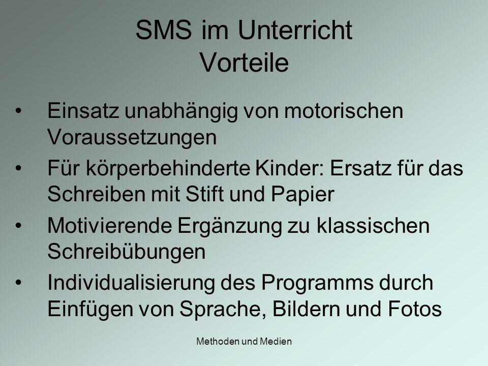 Methoden und Medien SMS im Unterricht Vorteile Einsatz unabhängig von motorischen Voraussetzungen Für körperbehinderte Kinder: Ersatz für das Schreibe