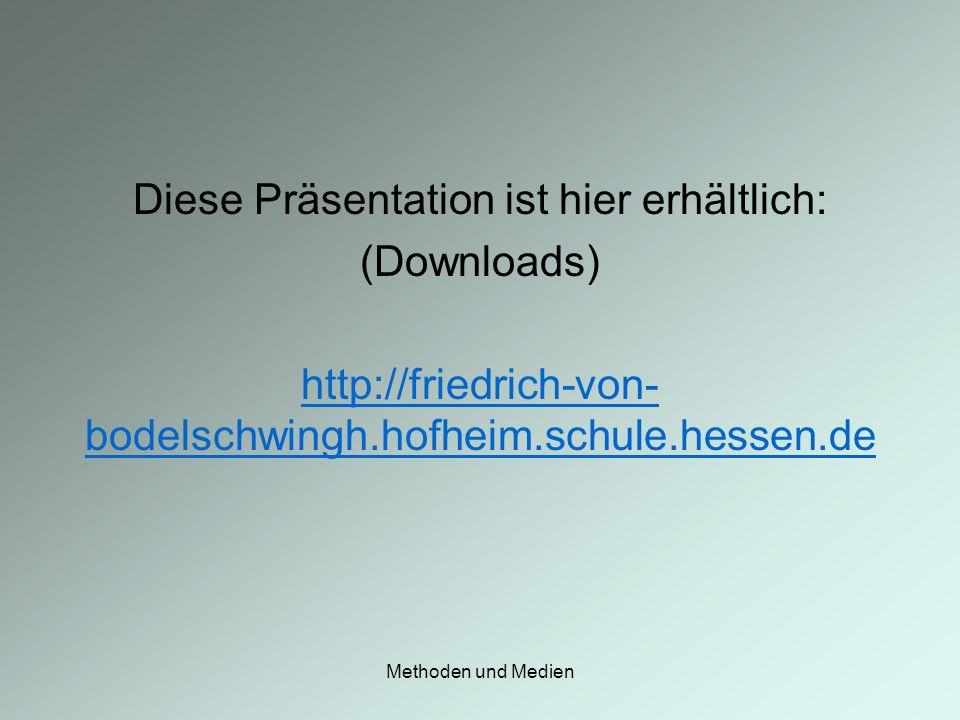 Methoden und Medien Diese Präsentation ist hier erhältlich: (Downloads) http://friedrich-von- bodelschwingh.hofheim.schule.hessen.de