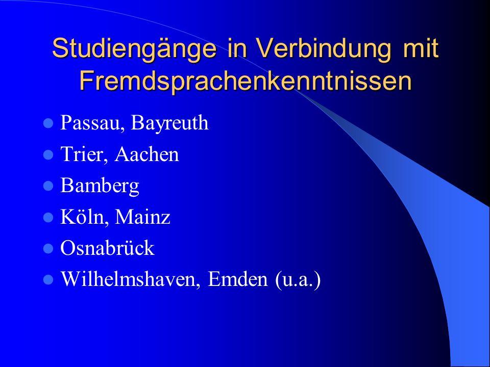 Studiengänge in Verbindung mit Fremdsprachenkenntnissen Passau, Bayreuth Trier, Aachen Bamberg Köln, Mainz Osnabrück Wilhelmshaven, Emden (u.a.)