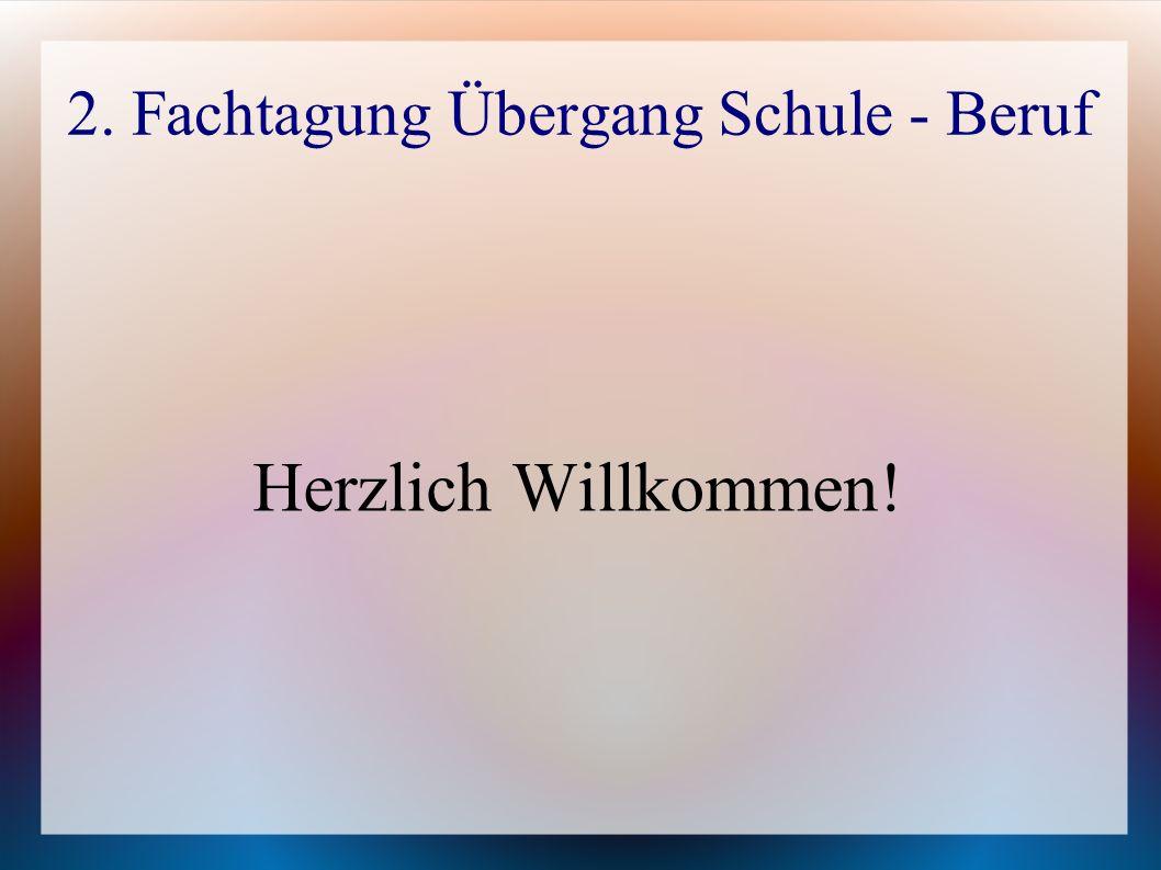 2. Fachtagung Übergang Schule - Beruf Herzlich Willkommen!