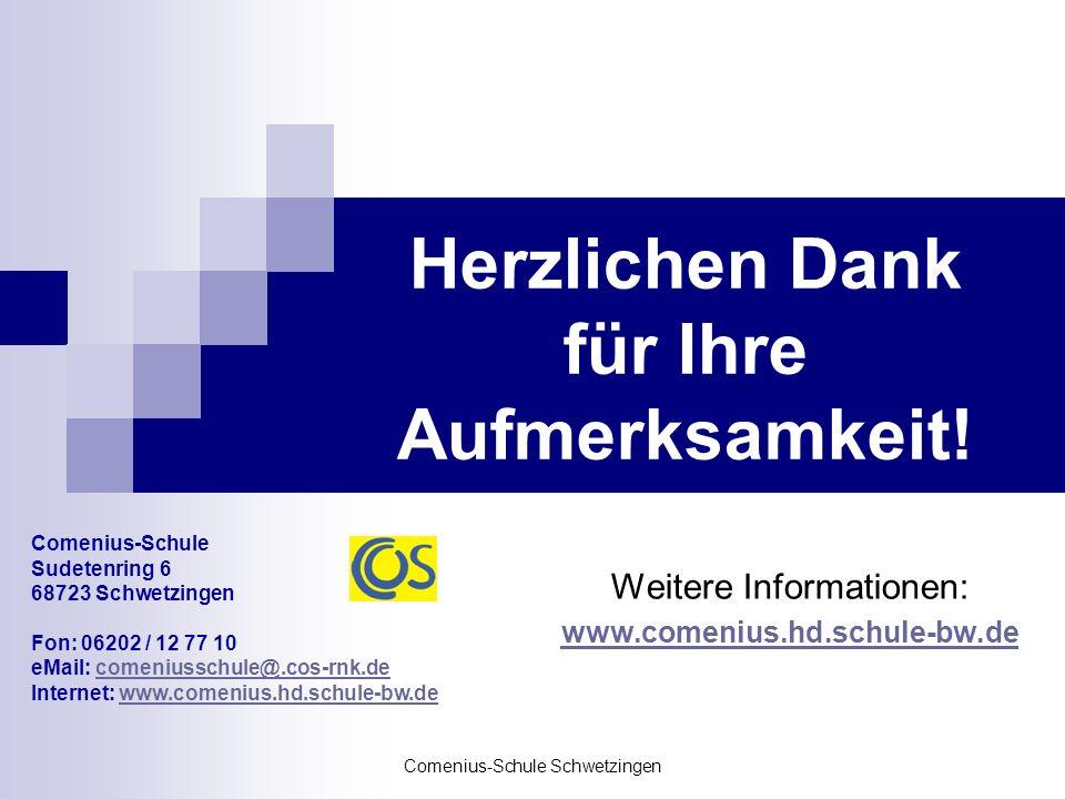 Comenius-Schule Schwetzingen Herzlichen Dank für Ihre Aufmerksamkeit! Weitere Informationen: www.comenius.hd.schule-bw.de Comenius-Schule Sudetenring