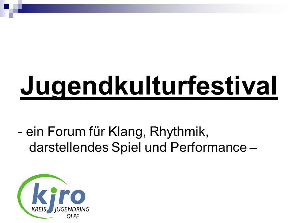 Jugendkulturfestival - ein Forum für Klang, Rhythmik, darstellendes Spiel und Performance –