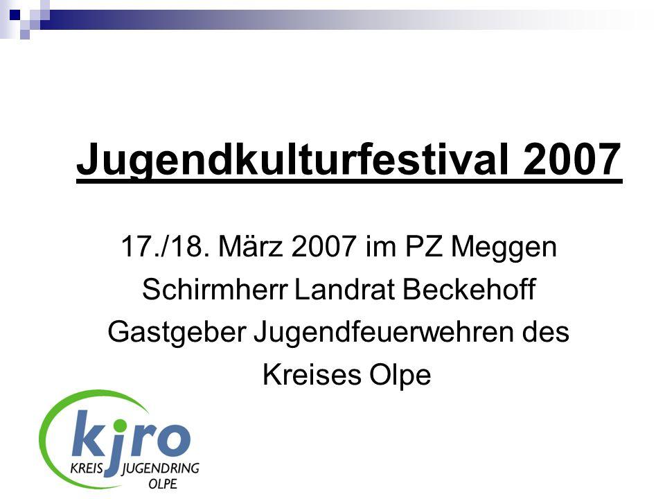 Jugendkulturfestival 2007 17./18. März 2007 im PZ Meggen Schirmherr Landrat Beckehoff Gastgeber Jugendfeuerwehren des Kreises Olpe