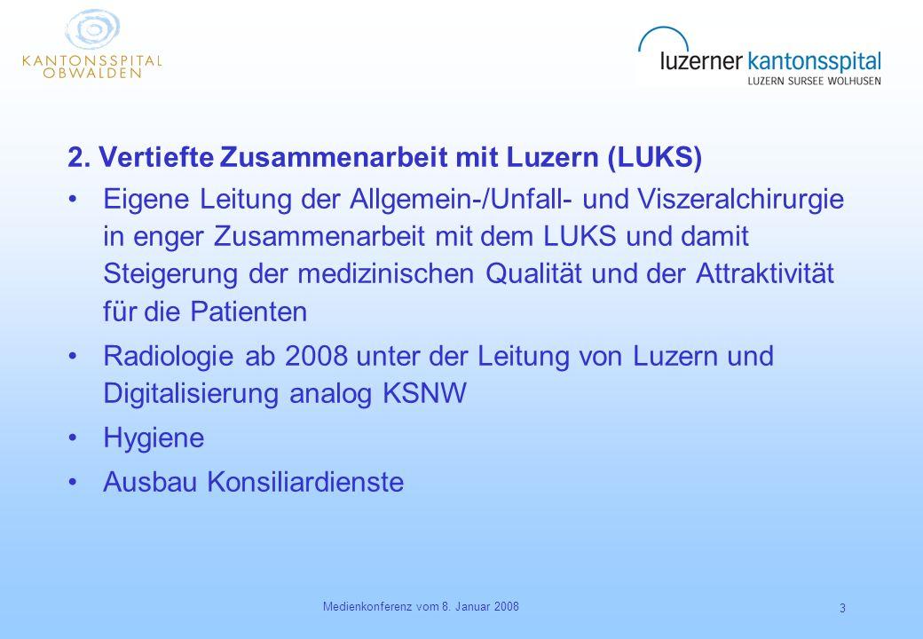 Medienkonferenz vom 8. Januar 2008 3 2. Vertiefte Zusammenarbeit mit Luzern (LUKS) Eigene Leitung der Allgemein-/Unfall- und Viszeralchirurgie in enge