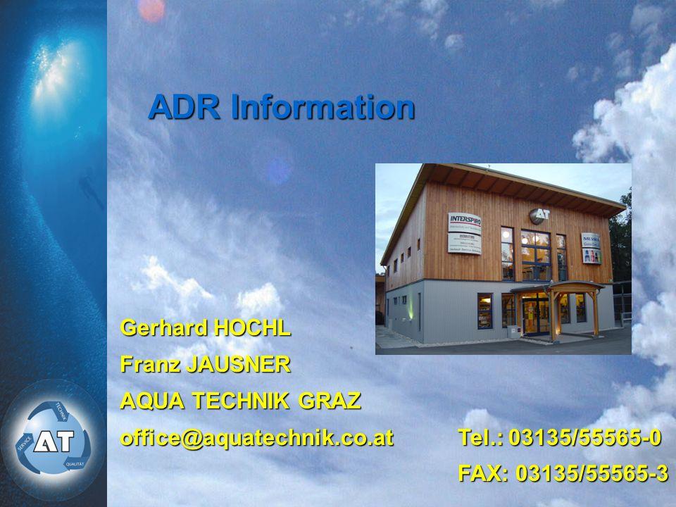 Gerhard HOCHL Franz JAUSNER AQUA TECHNIK GRAZ office@aquatechnik.co.atTel.: 03135/55565-0 FAX: 03135/55565-3 ADR Information