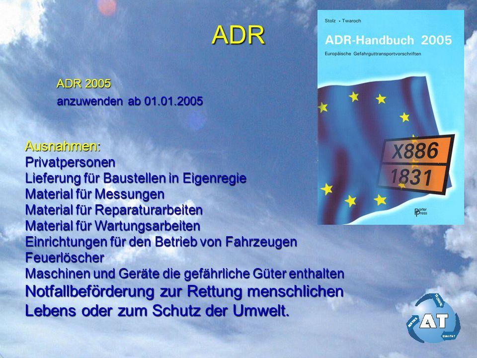 ADR ADR 2005 anzuwenden ab 01.01.2005 Ausnahmen:Privatpersonen Lieferung für Baustellen in Eigenregie Material für Messungen Material für Reparaturarb