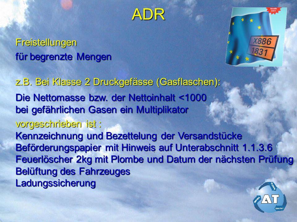 ADR Freistellungen für begrenzte Mengen z.B. Bei Klasse 2 Druckgefässe (Gasflaschen): Die Nettomasse bzw. der Nettoinhalt <1000 bei gefährlichen Gasen