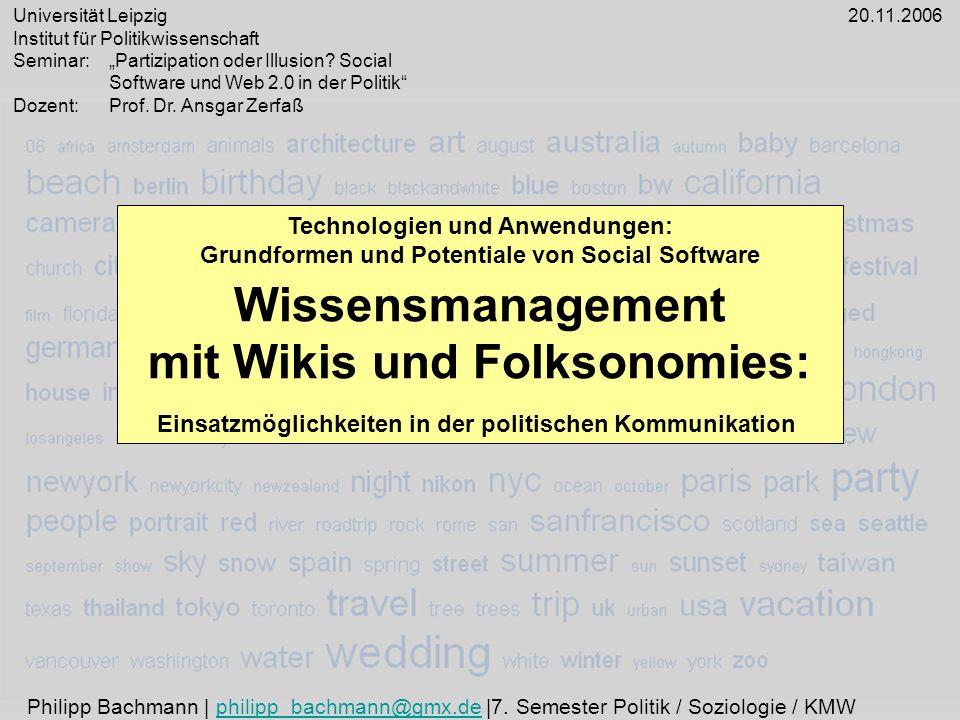 32 Wikis - http://de.wikipedia.org/wiki/Hauptseitehttp://de.wikipedia.org/wiki/Hauptseite - http://www.kampagnenwiki.de/http://www.kampagnenwiki.de/ - http://kampagnen.wikia.com/wiki/Hauptseitehttp://kampagnen.wikia.com/wiki/Hauptseite - http://de.wikinews.org/wiki/Hauptseitehttp://de.wikinews.org/wiki/Hauptseite - http://www.mein-parteibuch.de/wiki/SPDhttp://www.mein-parteibuch.de/wiki/SPD - https://gruenes-wiki.de/index.php/Hauptseitehttps://gruenes-wiki.de/index.php/Hauptseite - http://sozialdemokratie.info/wakka.php?wakka=HomePagehttp://sozialdemokratie.info/wakka.php?wakka=HomePage - https://my.fdp.de/wiki/index.php/Hauptseitehttps://my.fdp.de/wiki/index.php/Hauptseite Folkosomonies - http://del.icio.us/http://del.icio.us/ - http://www.flickr.comhttp://www.flickr.com - http://www.citeulike.org/http://www.citeulike.org/ - http://www.connotea.orghttp://www.connotea.org - http://www.last.fmhttp://www.last.fm - http://www.43things.com/http://www.43things.com/ - http://www.bibsonomy.orghttp://www.bibsonomy.org Seminarblog - http://web20.obm-wahl.dehttp://web20.obm-wahl.de Wissensmanagement in der politischen Kommunikation mit Wikis und Folksomonies Links