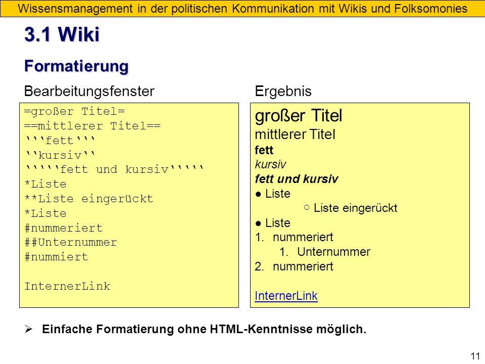 11 Formatierung Wissensmanagement in der politischen Kommunikation mit Wikis und Folksomonies Einfache Formatierung ohne HTML-Kenntnisse möglich. 3.1