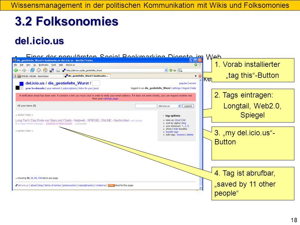 18 del.icio.us Wissensmanagement in der politischen Kommunikation mit Wikis und Folksomonies Einer der populärsten Social Bookmarking-Dienste im Web.
