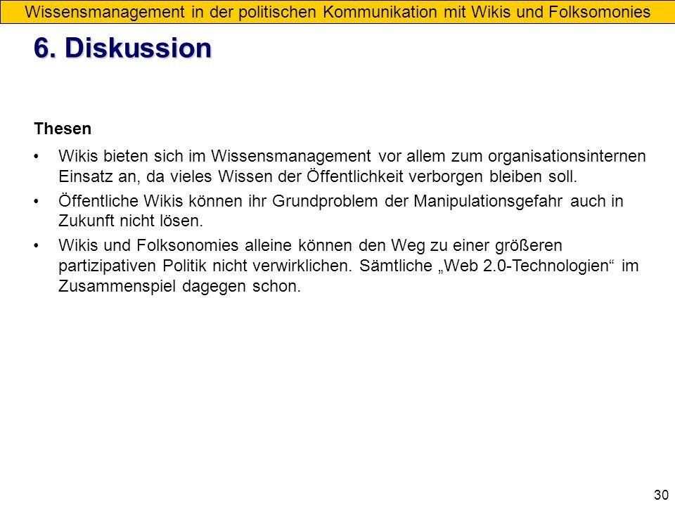 30 6. Diskussion Wissensmanagement in der politischen Kommunikation mit Wikis und Folksomonies Wie ist es zu beurteilen, dass das demokratische Medium