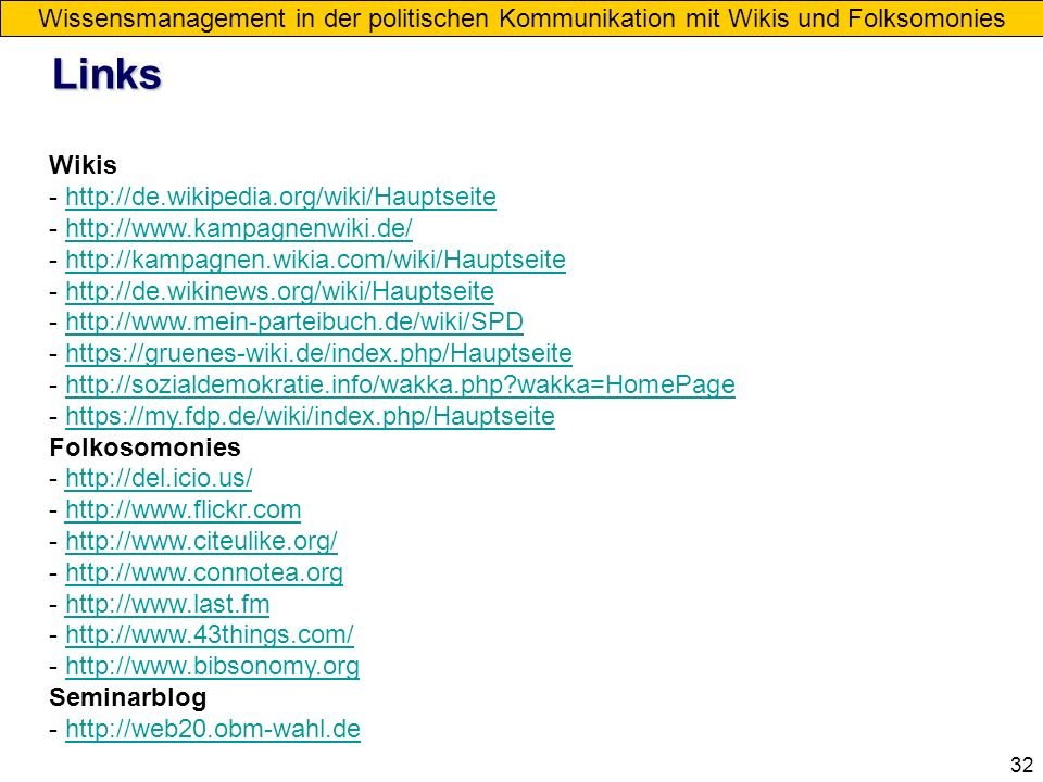 32 Wikis - http://de.wikipedia.org/wiki/Hauptseitehttp://de.wikipedia.org/wiki/Hauptseite - http://www.kampagnenwiki.de/http://www.kampagnenwiki.de/ -