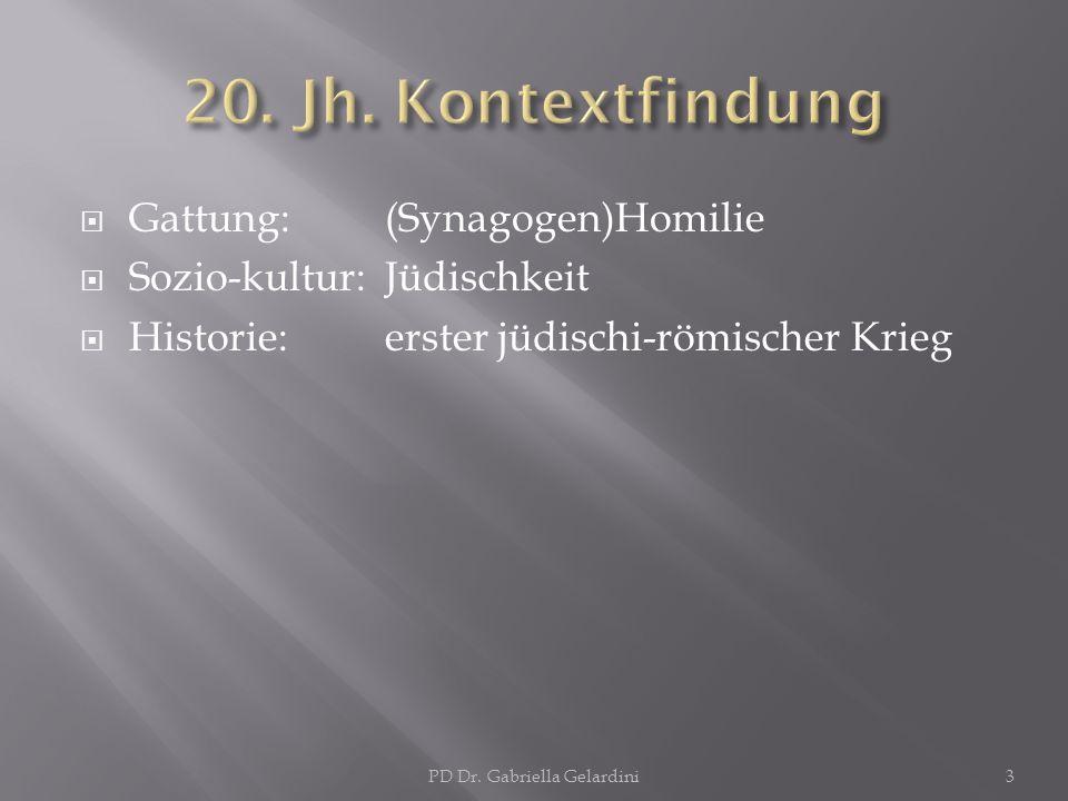 Gattung: (Synagogen)Homilie Sozio-kultur: Jüdischkeit Historie:erster jüdischi-römischer Krieg PD Dr. Gabriella Gelardini3