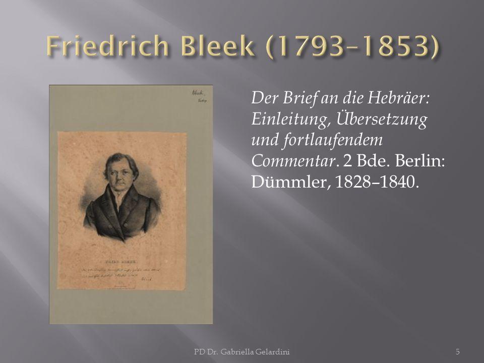 Der Brief an die Hebräer: Einleitung, Übersetzung und fortlaufendem Commentar. 2 Bde. Berlin: Dümmler, 1828–1840. PD Dr. Gabriella Gelardini5