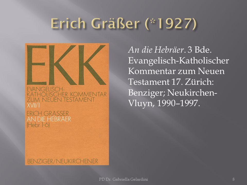 An die Hebräer. 3 Bde. Evangelisch-Katholischer Kommentar zum Neuen Testament 17. Zürich: Benziger; Neukirchen- Vluyn, 1990–1997. PD Dr. Gabriella Gel