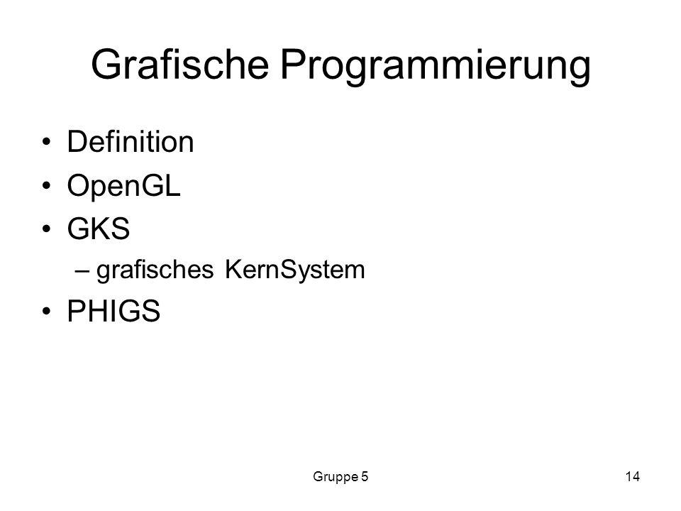 Gruppe 514 Grafische Programmierung Definition OpenGL GKS –grafisches KernSystem PHIGS