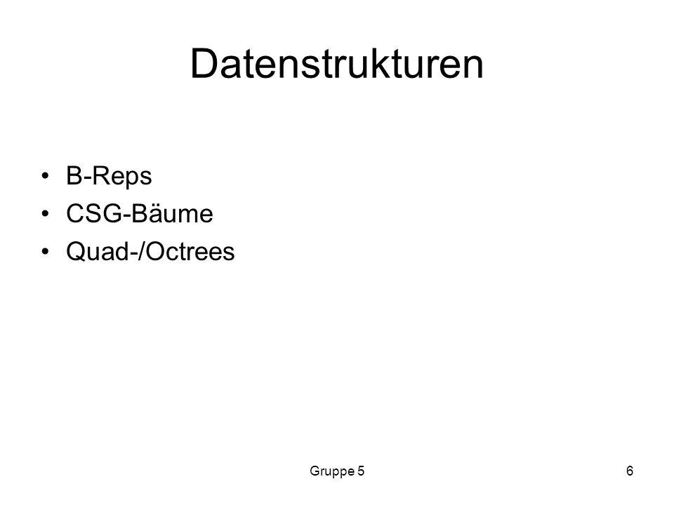 Gruppe 56 Datenstrukturen B-Reps CSG-Bäume Quad-/Octrees