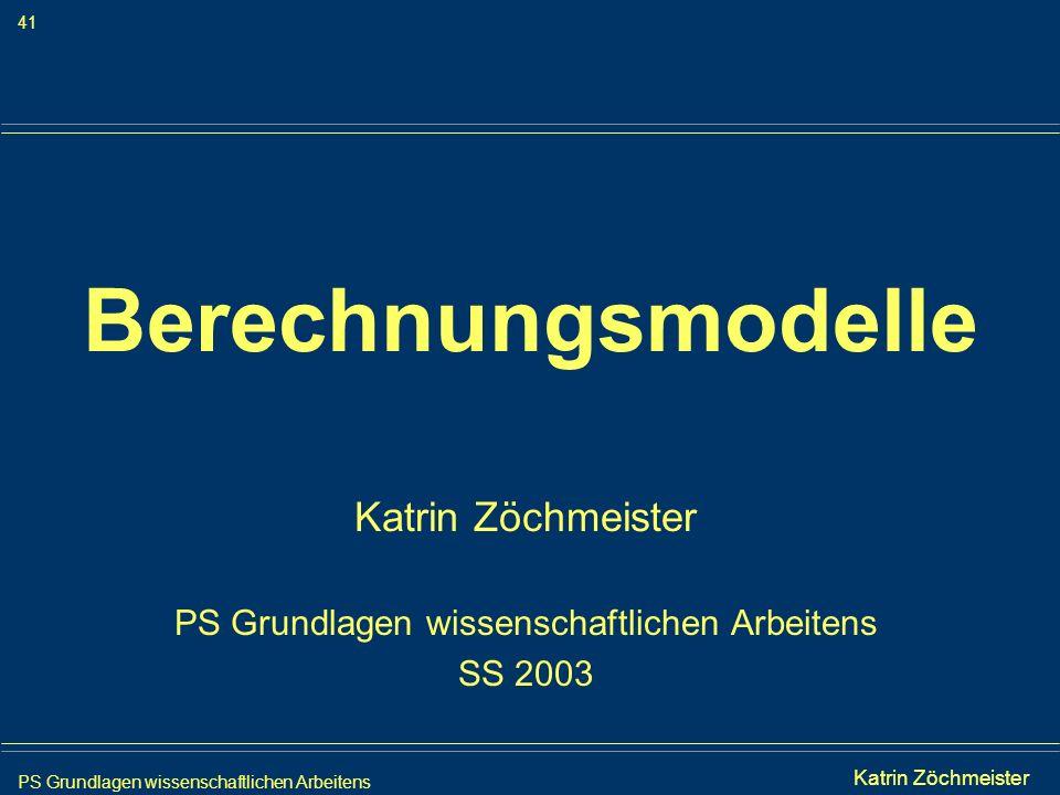 PS Grundlagen wissenschaftlichen Arbeitens 41 Iris Meyer Berechnungsmodelle Katrin Zöchmeister PS Grundlagen wissenschaftlichen Arbeitens SS 2003 Katr
