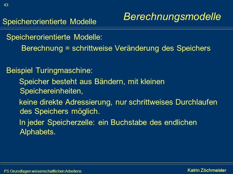PS Grundlagen wissenschaftlichen Arbeitens 43 Iris Meyer Speicherorientierte Modelle: Berechnung = schrittweise Veränderung des Speichers Beispiel Tur