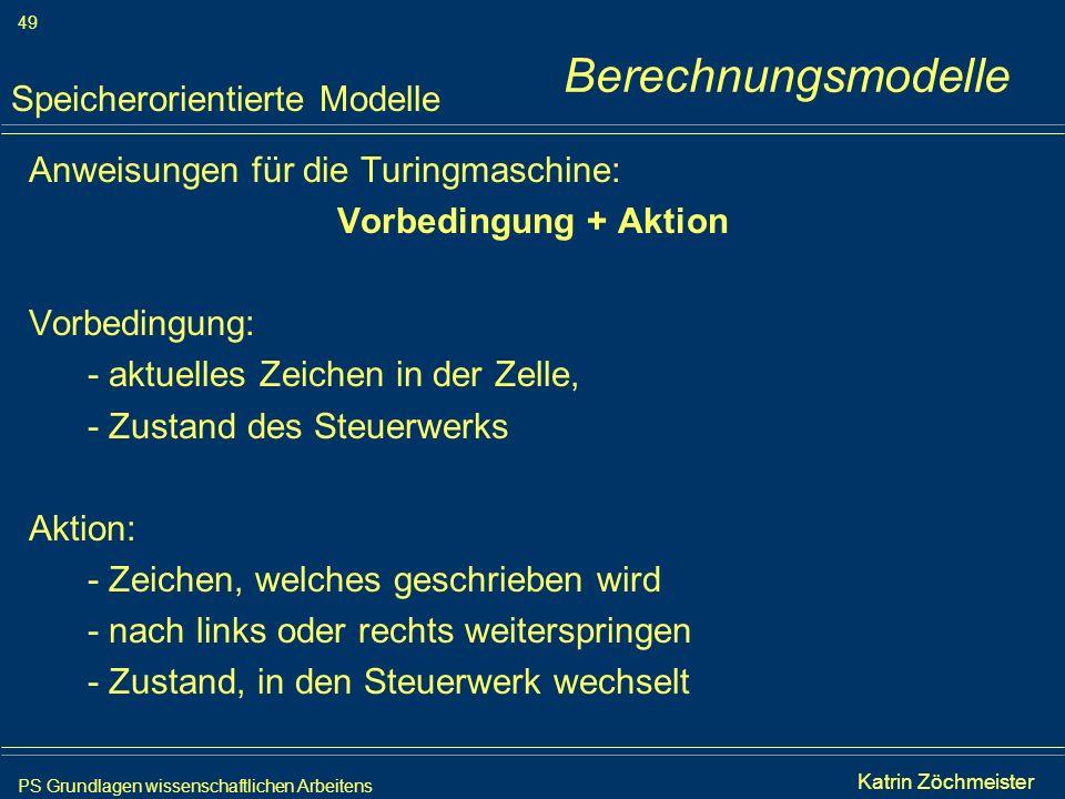 PS Grundlagen wissenschaftlichen Arbeitens 49 Iris Meyer Anweisungen für die Turingmaschine: Vorbedingung + Aktion Vorbedingung: - aktuelles Zeichen i