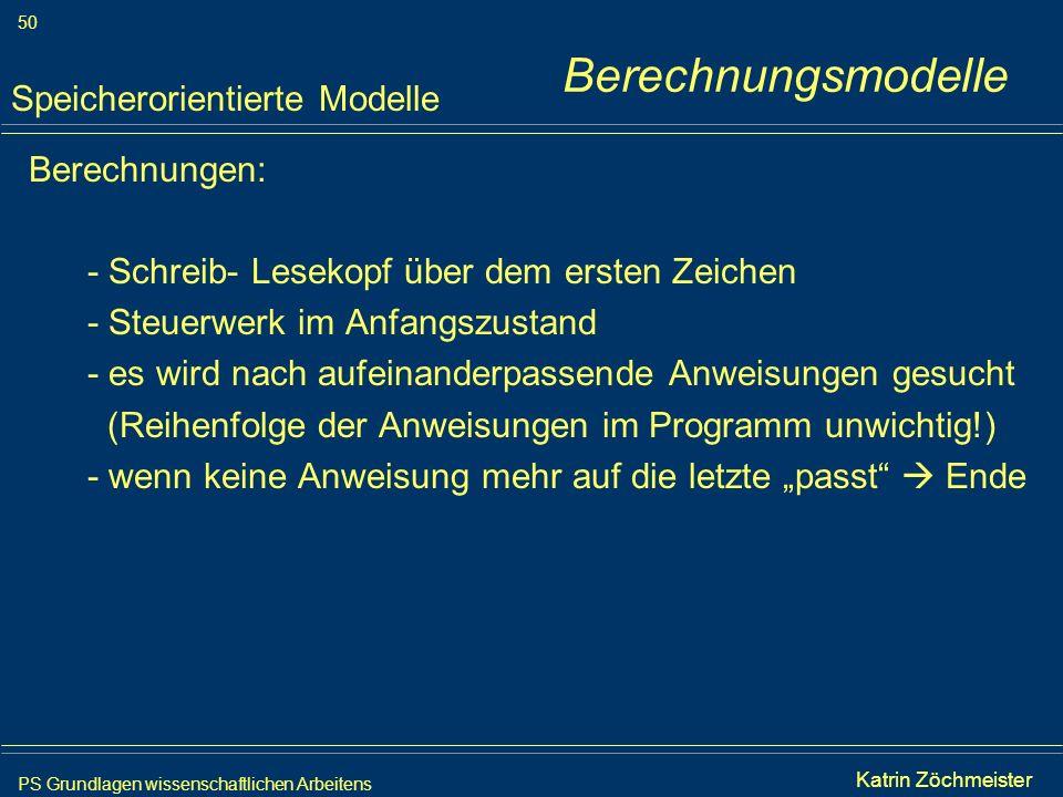 PS Grundlagen wissenschaftlichen Arbeitens 50 Iris Meyer Berechnungen: - Schreib- Lesekopf über dem ersten Zeichen - Steuerwerk im Anfangszustand - es