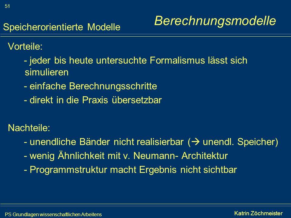 PS Grundlagen wissenschaftlichen Arbeitens 51 Iris Meyer Vorteile: - jeder bis heute untersuchte Formalismus lässt sich simulieren - einfache Berechnu