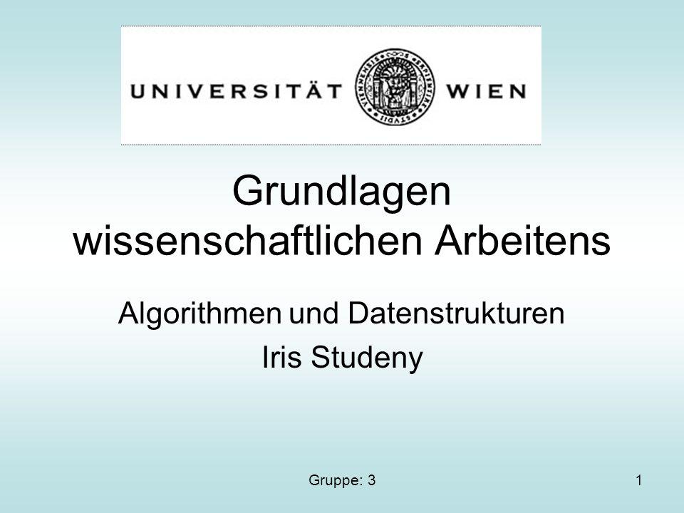 Gruppe: 31 Grundlagen wissenschaftlichen Arbeitens Algorithmen und Datenstrukturen Iris Studeny