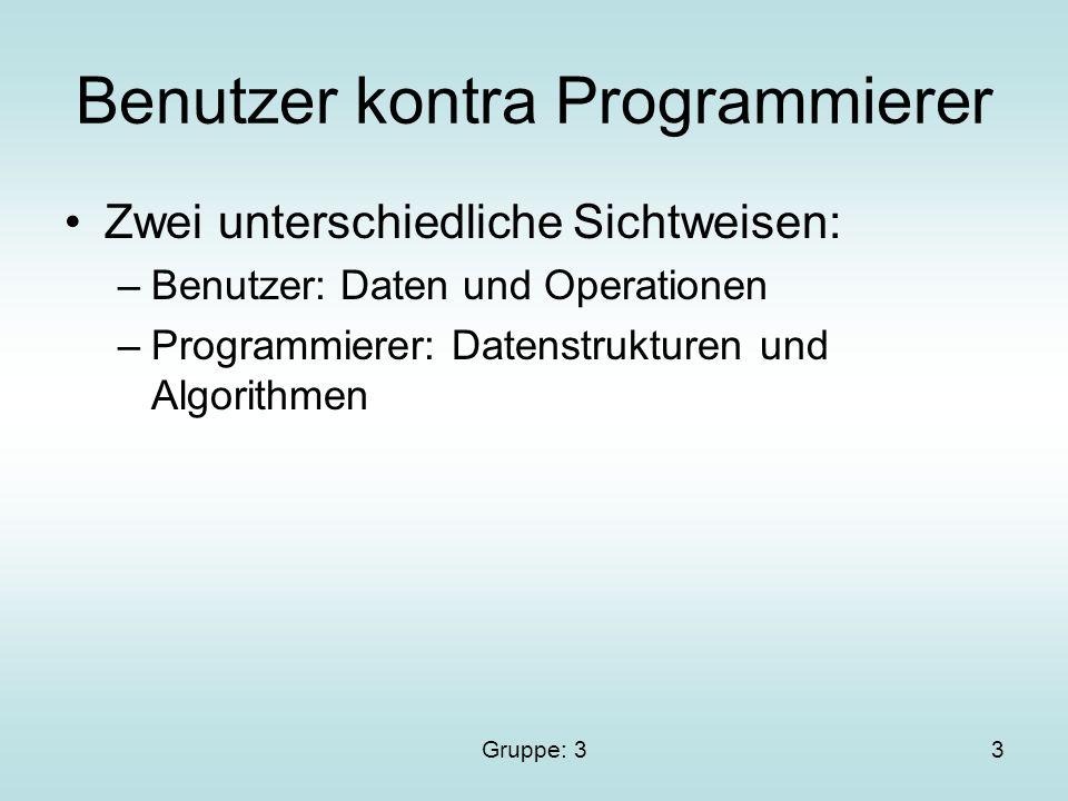 Gruppe: 33 Benutzer kontra Programmierer Zwei unterschiedliche Sichtweisen: –Benutzer: Daten und Operationen –Programmierer: Datenstrukturen und Algorithmen