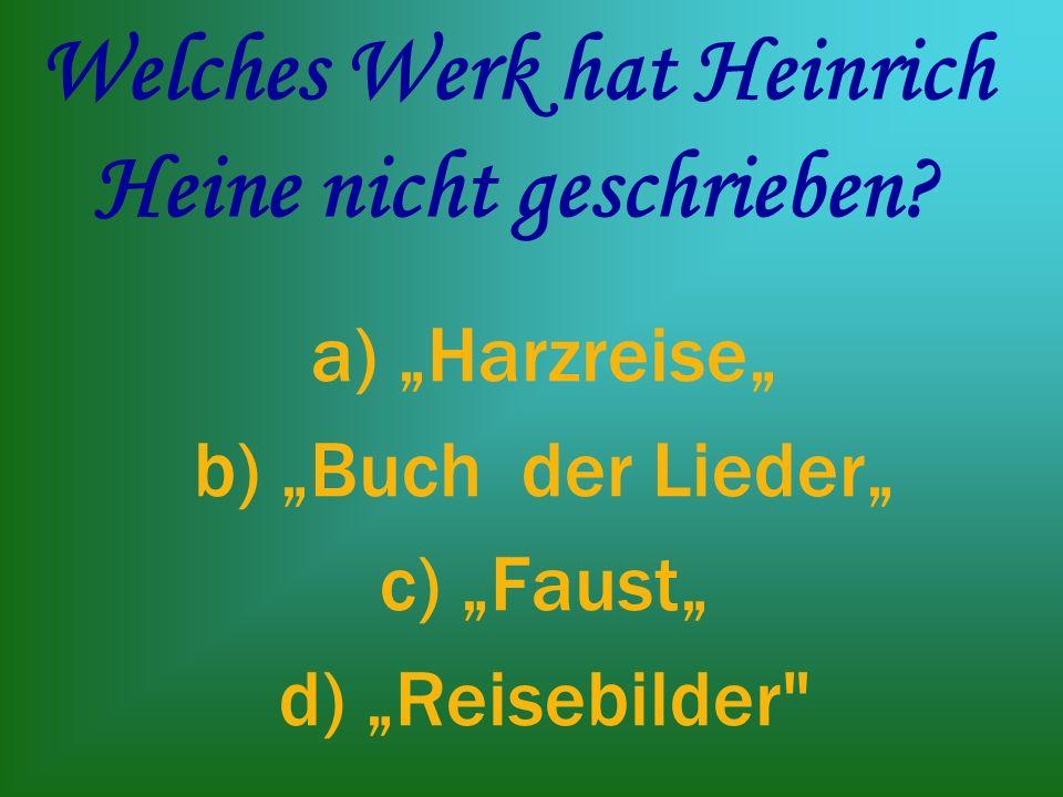 Welches Werk hat Heinrich Heine nicht geschrieben.