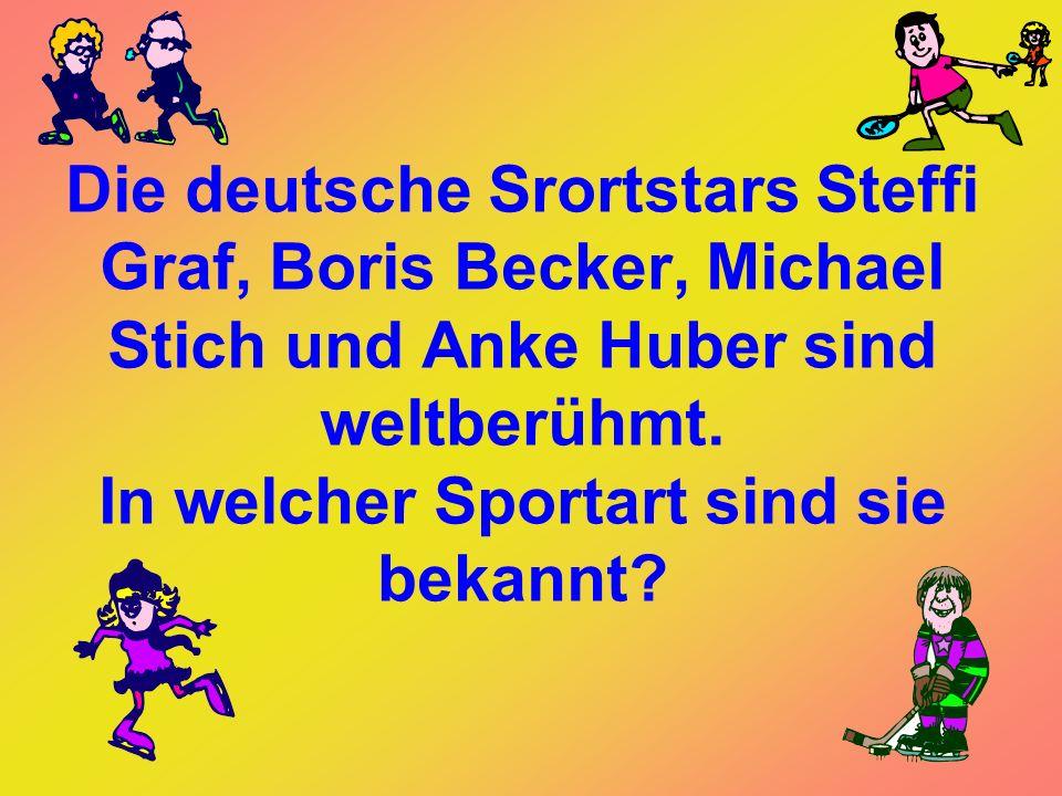 Die deutsche Srortstars Steffi Graf, Boris Becker, Michael Stich und Anke Huber sind weltberühmt.