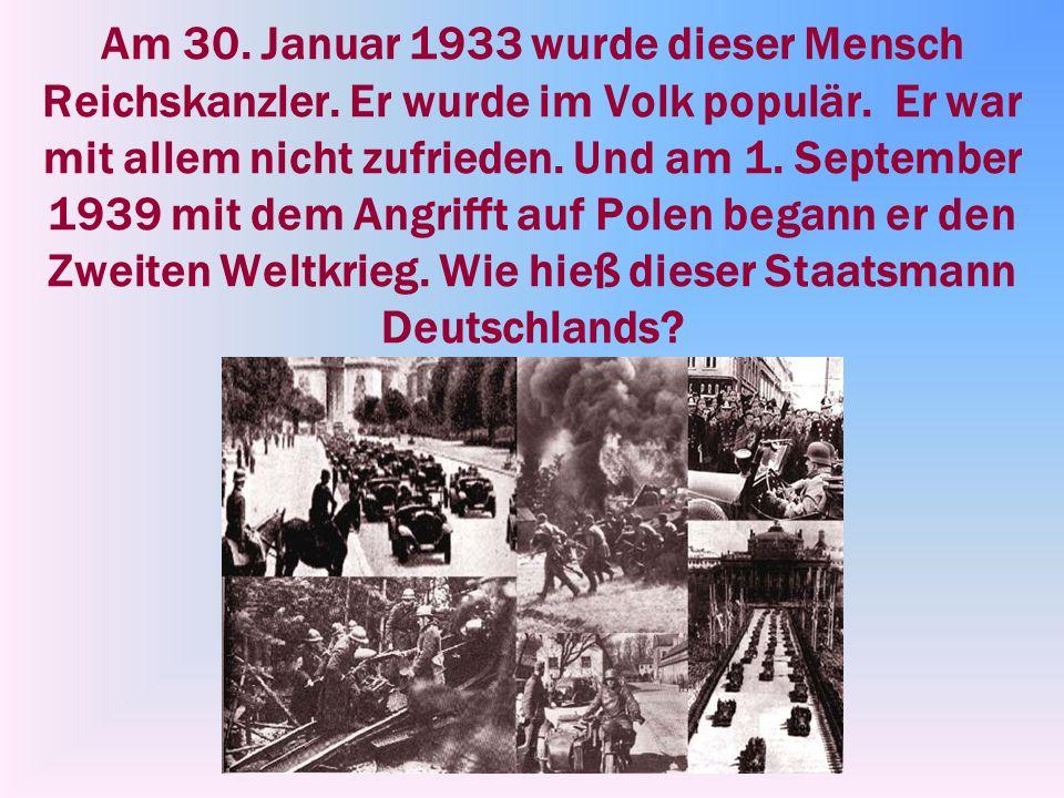 Am 30.Januar 1933 wurde dieser Mensch Reichskanzler.