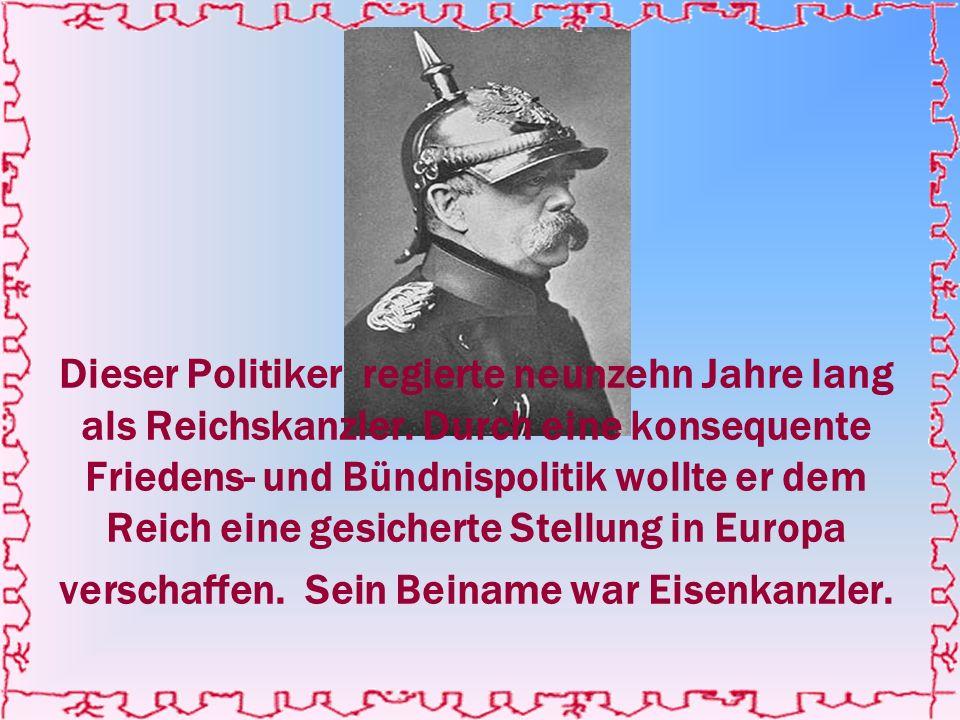 Dieser Politiker regierte neunzehn Jahre lang als Reichskanzler.