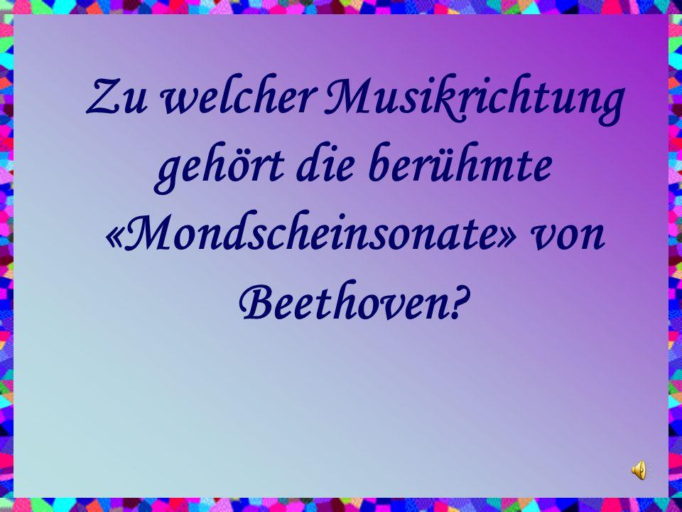 Zu welcher Musikrichtung gehört die berühmte «Mondscheinsonate» von Beethoven?