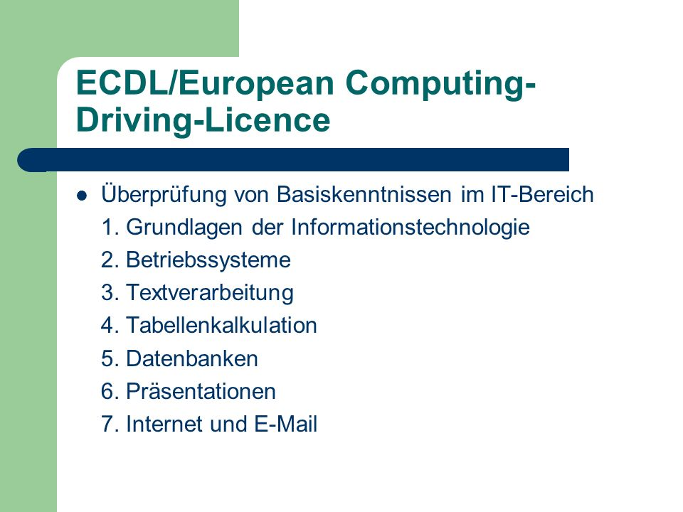 ECDL/European Computing- Driving-Licence Überprüfung von Basiskenntnissen im IT-Bereich 1. Grundlagen der Informationstechnologie 2. Betriebssysteme 3