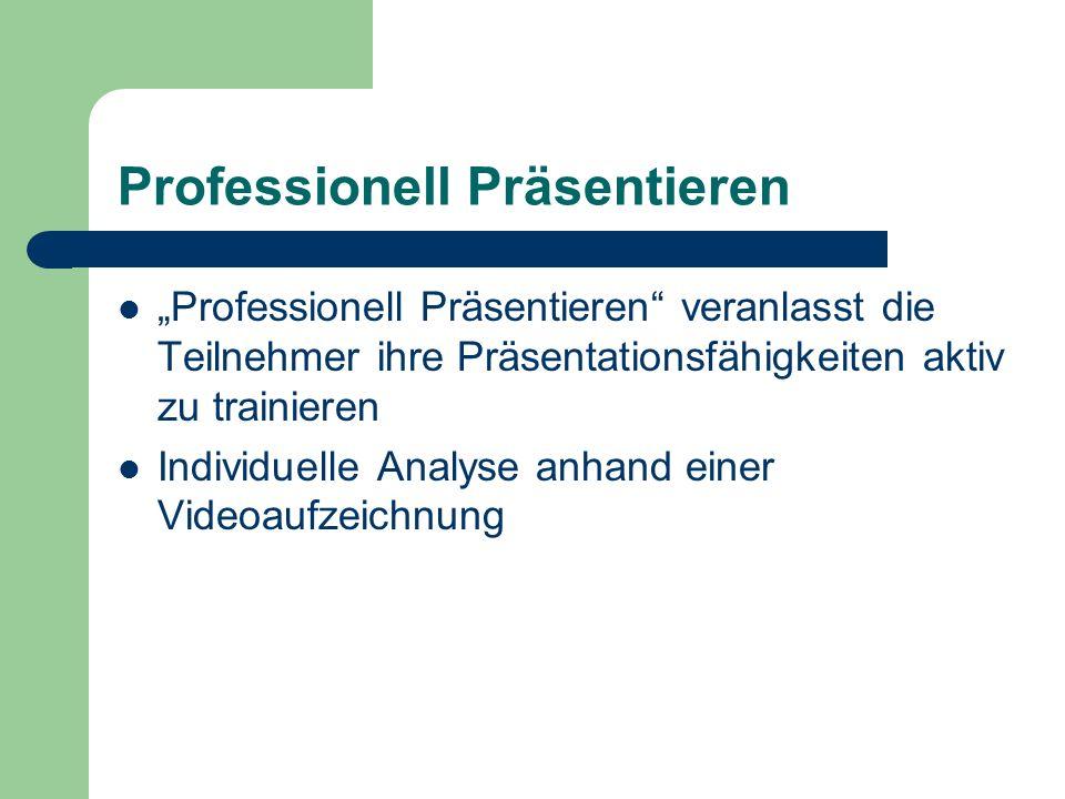 Professionell Präsentieren Professionell Präsentieren veranlasst die Teilnehmer ihre Präsentationsfähigkeiten aktiv zu trainieren Individuelle Analyse anhand einer Videoaufzeichnung