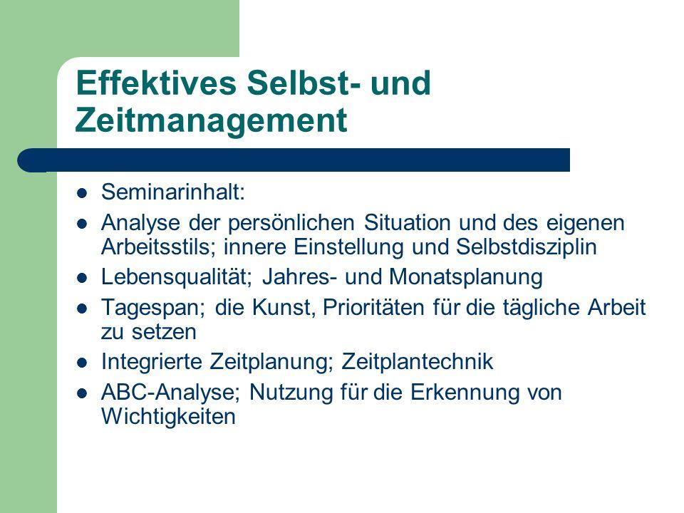 Effektives Selbst- und Zeitmanagement Seminarinhalt: Analyse der persönlichen Situation und des eigenen Arbeitsstils; innere Einstellung und Selbstdis