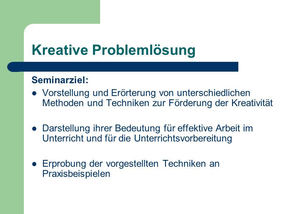 Kreative Problemlösung Seminarziel: Vorstellung und Erörterung von unterschiedlichen Methoden und Techniken zur Förderung der Kreativität Darstellung ihrer Bedeutung für effektive Arbeit im Unterricht und für die Unterrichtsvorbereitung Erprobung der vorgestellten Techniken an Praxisbeispielen