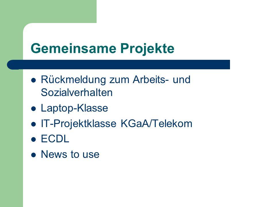 Gemeinsame Projekte Rückmeldung zum Arbeits- und Sozialverhalten Laptop-Klasse IT-Projektklasse KGaA/Telekom ECDL News to use