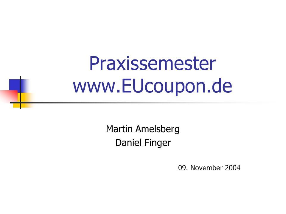 Praxissemester www.EUcoupon.de Martin Amelsberg Daniel Finger 09. November 2004