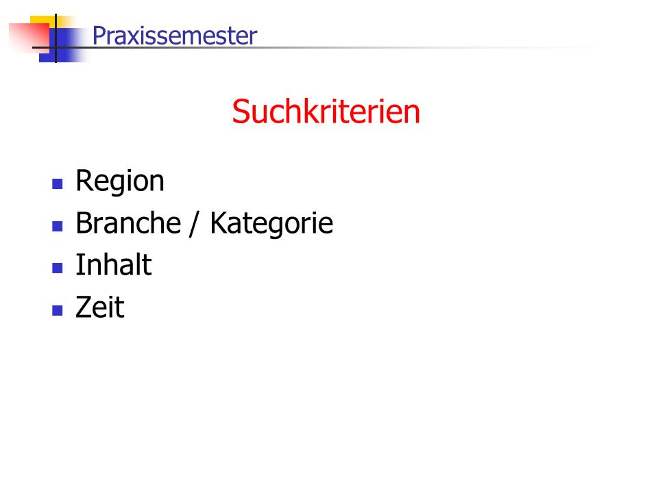 Praxissemester Suchkriterien Region Branche / Kategorie Inhalt Zeit