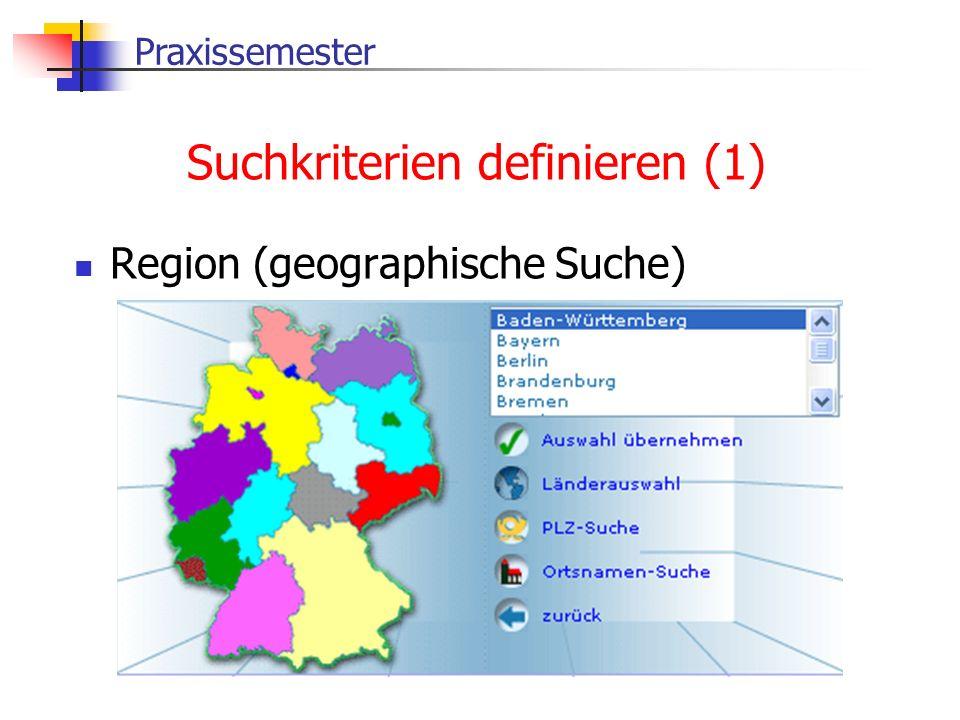 Praxissemester Suchkriterien definieren (1) Region (geographische Suche)