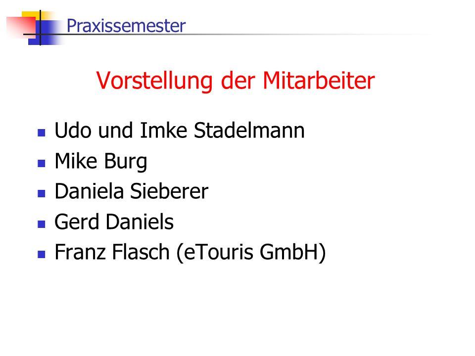 Praxissemester Vorstellung der Mitarbeiter Udo und Imke Stadelmann Mike Burg Daniela Sieberer Gerd Daniels Franz Flasch (eTouris GmbH)