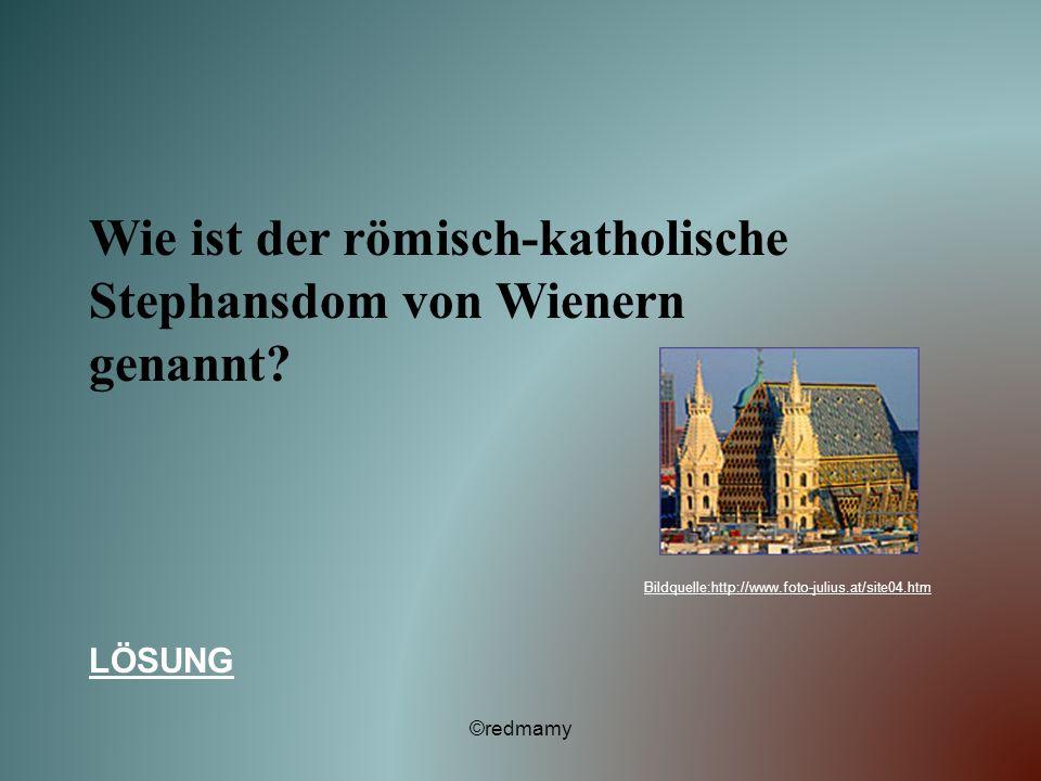 Wie ist der römisch-katholische Stephansdom von Wienern genannt? LÖSUNG ©redmamy Bildquelle:http://www.foto-julius.at/site04.htm