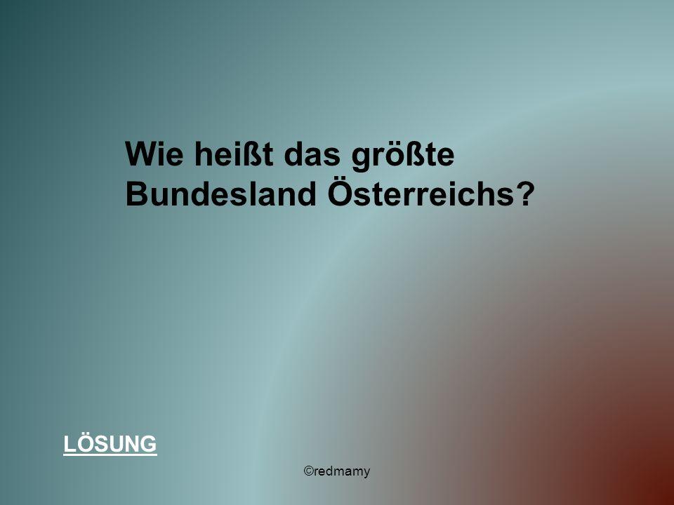 Wie heißt das größte Bundesland Österreichs? LÖSUNG ©redmamy