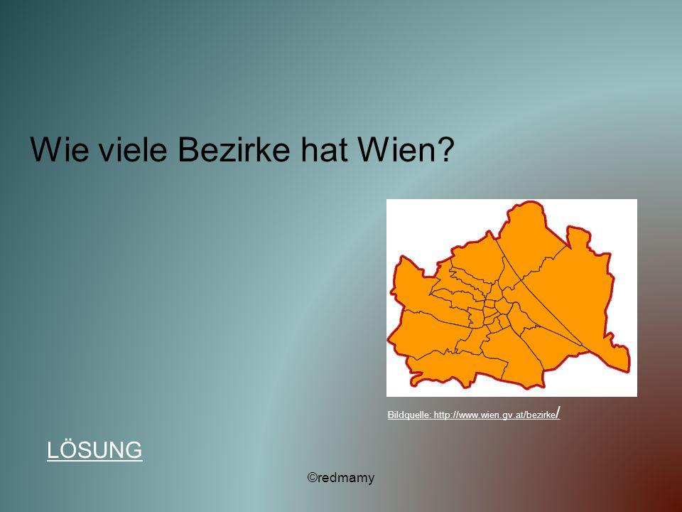 Wie viele Bezirke hat Wien? LÖSUNG ©redmamy Bildquelle: http://www.wien.gv.at/bezirke /