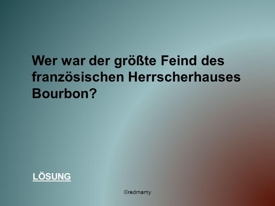 Wer war der größte Feind des französischen Herrscherhauses Bourbon? LÖSUNG ©redmamy