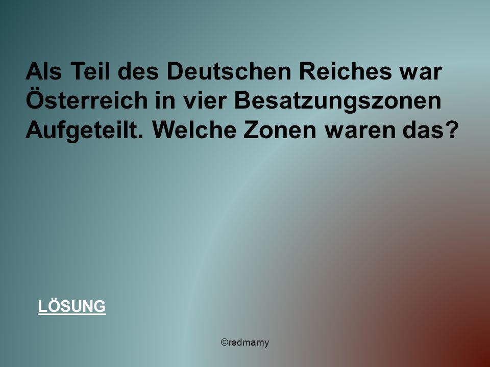 Als Teil des Deutschen Reiches war Österreich in vier Besatzungszonen Aufgeteilt. Welche Zonen waren das? LÖSUNG ©redmamy