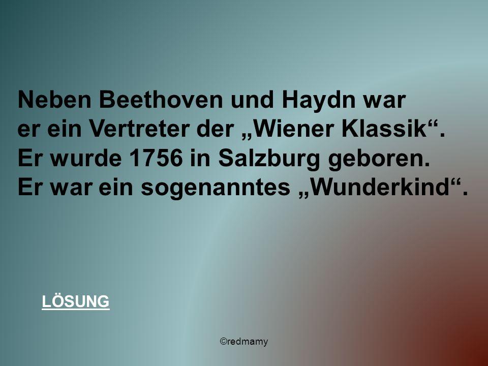 Neben Beethoven und Haydn war er ein Vertreter der Wiener Klassik. Er wurde 1756 in Salzburg geboren. Er war ein sogenanntes Wunderkind. LÖSUNG ©redma
