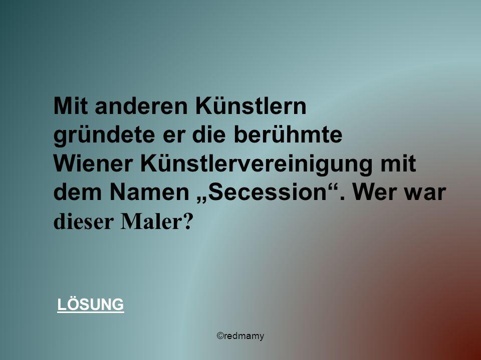 Mit anderen Künstlern gründete er die berühmte Wiener Künstlervereinigung mit dem Namen Secession. Wer war dieser Maler? LÖSUNG ©redmamy